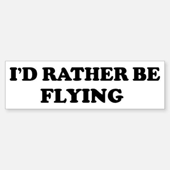 Rather be Flying Bumper Bumper Bumper Sticker