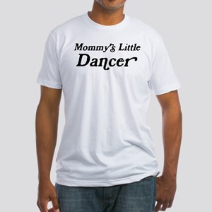 Mommys Little Dancer Fitted T-Shirt
