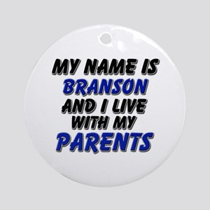 my name is branson and I live with my parents Orna