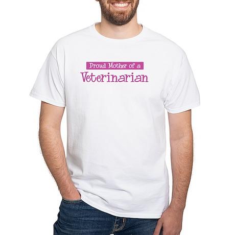 Proud Mother of Veterinarian White T-Shirt