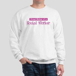Proud Mother of Social Worker Sweatshirt