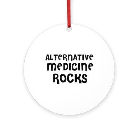 ALTERNATIVE MEDICINE ROCKS Ornament (Round)