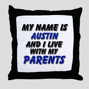 my name is austin and I live with my parents Throw