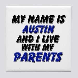 my name is austin and I live with my parents Tile