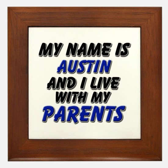 my name is austin and I live with my parents Frame