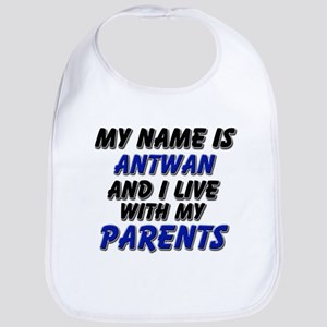 my name is antwan and I live with my parents Bib