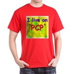 I live on PCP ! Dark T-Shirt
