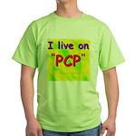 I live on PCP ! Green T-Shirt