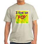 I live on PCP ! Light T-Shirt