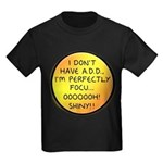 I Don't Have A.D.D. - Shiny Kids Dark T-Shirt