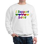 I support Love Sweatshirt