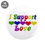 """I support Love 3.5"""" Button (10 pack)"""