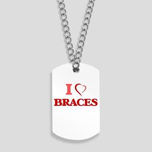 I Love Braces Dog Tags