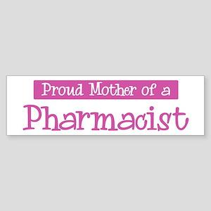 Proud Mother of Pharmacist Bumper Sticker