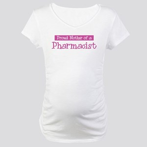 Proud Mother of Pharmacist Maternity T-Shirt