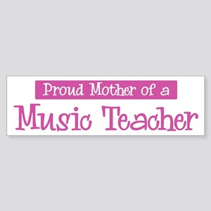 Proud Mother of Music Teacher Bumper Sticker