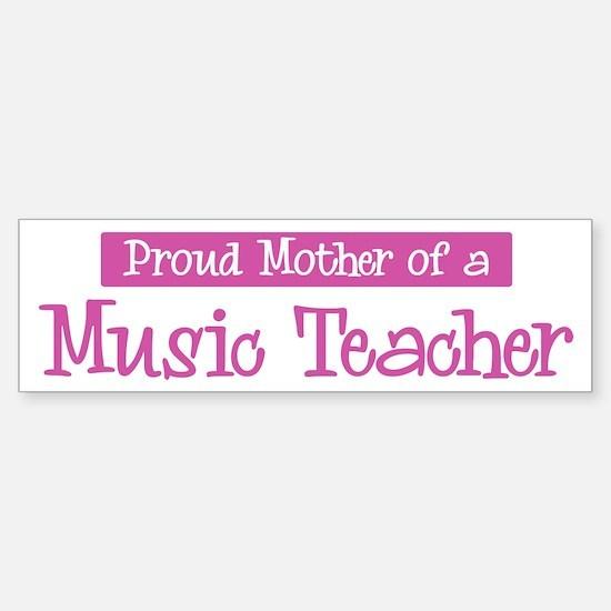 Proud Mother of Music Teacher Bumper Bumper Bumper Sticker