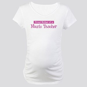 Proud Mother of Music Teacher Maternity T-Shirt