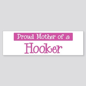 Proud Mother of Hooker Bumper Sticker