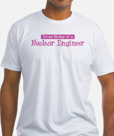 Proud Mother of Nuclear Engin Shirt