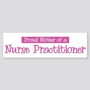 Proud Mother of Nurse Practit Bumper Sticker