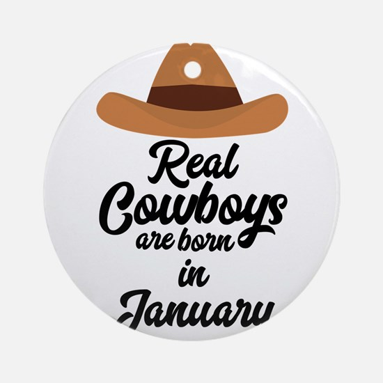 Real Cowboys are bon in January C84 Round Ornament