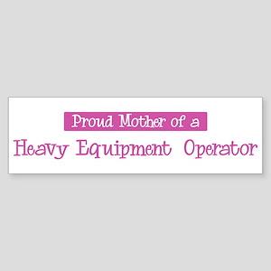 Proud Mother of Heavy Equipme Bumper Sticker