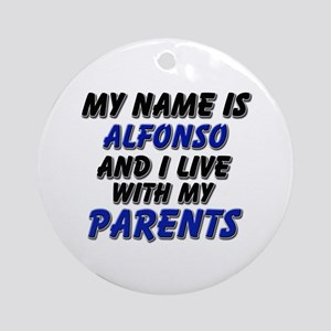 my name is alfonso and I live with my parents Orna