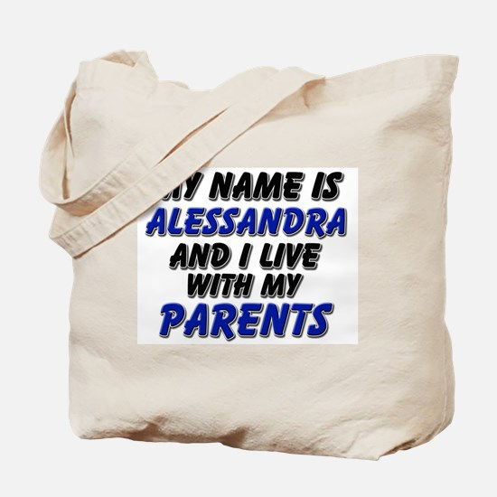 my name is alessandra and I live with my parents T