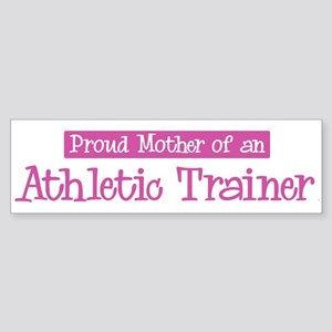Proud Mother of Athletic Trai Bumper Sticker