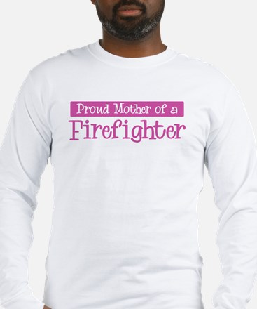 Proud Mother of Firefighter Long Sleeve T-Shirt