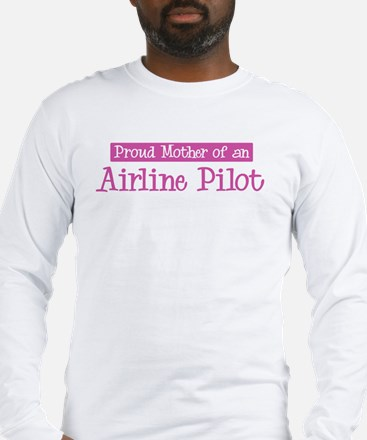 Proud Mother of Airline Pilot Long Sleeve T-Shirt