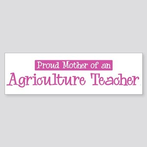 Proud Mother of Agriculture T Bumper Sticker