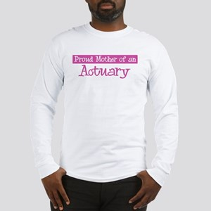 Proud Mother of Actuary Long Sleeve T-Shirt
