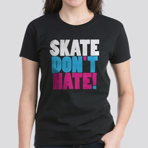 Skate Don't Hate ! Women's Dark T-Shirt