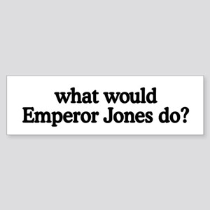 Emperor Jones Bumper Sticker