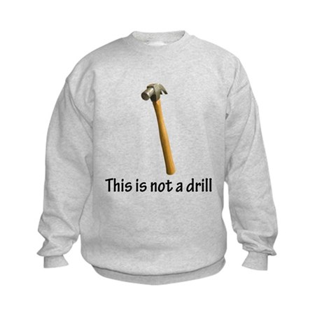 This is not a drill! Kids Sweatshirt