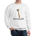 This is not a drill! Sweatshirt