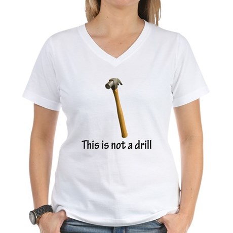 This is not a drill! Women's V-Neck T-Shirt