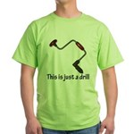 This is just a drill! Green T-Shirt