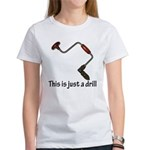 This is just a drill! Women's T-Shirt