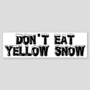 DON'T EAT YELLOW SNOW! Bumper Sticker