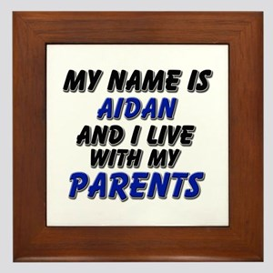my name is aidan and I live with my parents Framed