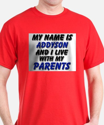 my name is addyson and I live with my parents T-Shirt