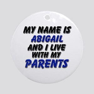 my name is abigail and I live with my parents Orna