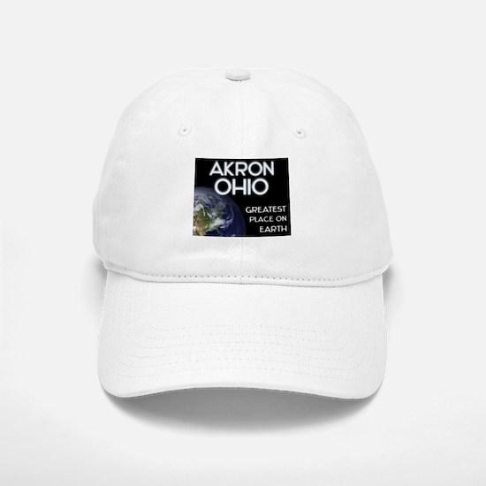 akron ohio - greatest place on earth Baseball Baseball Cap