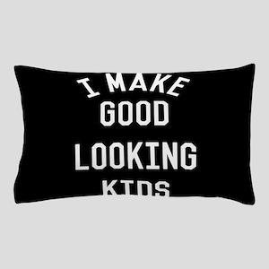 I Make Good Looking Kids Pillow Case