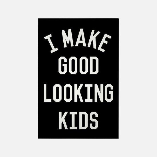 I Make Good Looking Kids Rectangle Magnet