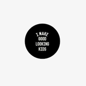 I Make Good Looking Kids Mini Button