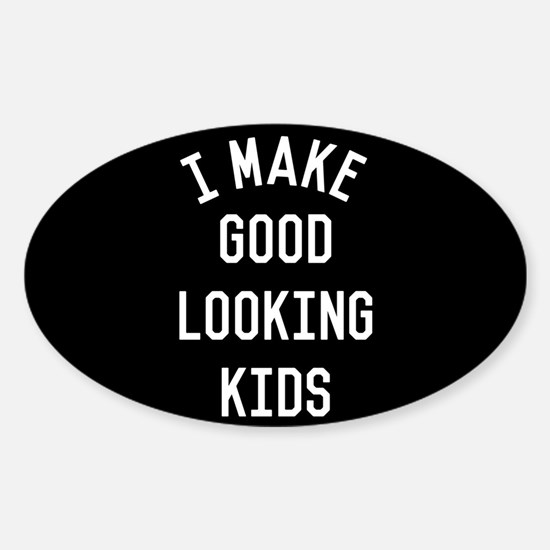 I Make Good Looking Kids Sticker (Oval)